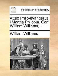 Atteb Philo-Evangelius I Martha Philopur. Gan' William Williams, ... by William Williams