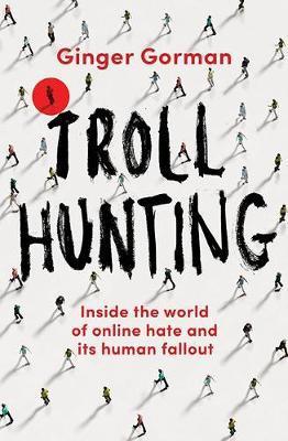 Troll Hunting by Ginger Gorman