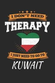 I Don't Need Therapy I Just Need To Go To Kuwait by Maximus Designs image