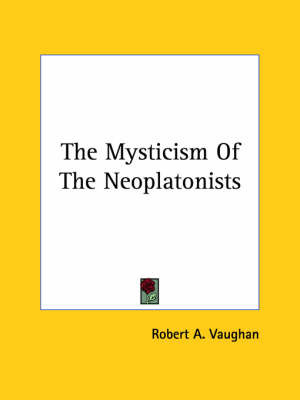 The Mysticism of the Neoplatonists by Robert A. Vaughan image