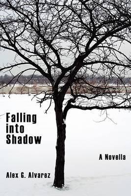 Falling into Shadow by Alex G. Alvarez