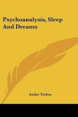 Psychoanalysis, Sleep and Dreams by Andre Tridon