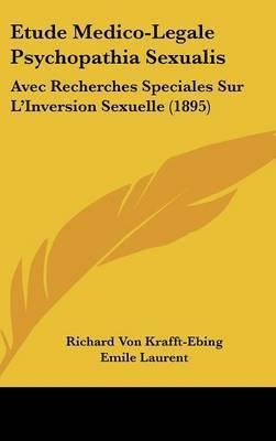 Etude Medico-Legale Psychopathia Sexualis: Avec Recherches Speciales Sur L'Inversion Sexuelle (1895) by Richard Von Krafft-Ebing