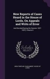 New Reports of Cases Heard in the House of Lords, on Appeals and Writs of Error