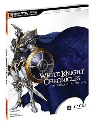 White Knight Chronicles Signature Series Strategy Guide by BradyGames