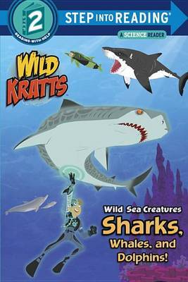 Wild Sea Creatures Sharks, Whales And Dolphins Step Into Reading Lvl 2 by Chris Kratt
