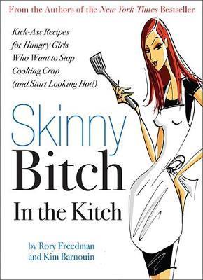 Skinny Bitch in the Kitch by Kim Barnouin