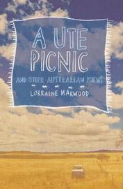 A Ute Picnic and Other Australian Poems by Lorraine Marwood