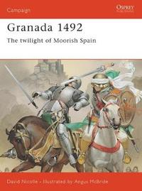 The Fall of Granada, 1481-1492 by David Nicolle