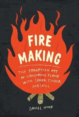 Fire Making by Daniel Hume