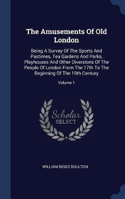 The Amusements of Old London by William Biggs Boulton