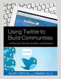 Using Twitter to Build Communities by Valerie Forrestal