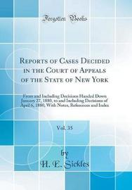 Reports of Cases Decided in the Court of Appeals of the State of New York, Vol. 35 by H E Sickles image