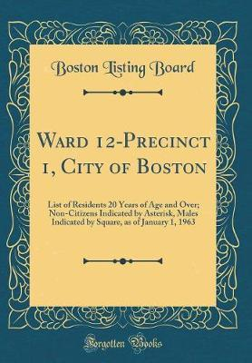 Ward 12-Precinct 1, City of Boston by Boston Listing Board