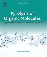 Pyrolysis of Organic Molecules by Serban C. Moldoveanu