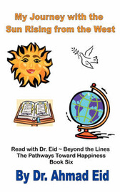 My Journey with the Sun Rising from the West: Book #6 by Dr Ahmad S. Eid image