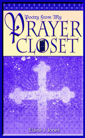 Poetry from My Prayer Closet by Elaine J. Jones