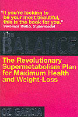The Balance: Your Personal Programme for Weight Loss, Supermetabolism, Renewed Vitality, Maximum Health, Instant Rejuvination by Oz Garcia image