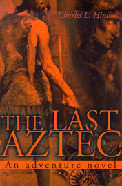The Last Aztec: An Adventure Novel by Charles L. Hinds image
