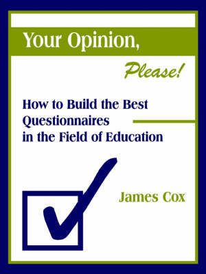 Your Opinion, Please!: How to Build the Best Questionnaires in the Field of Education by James Cox
