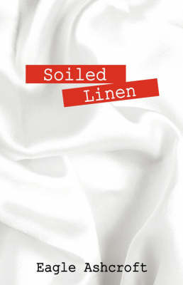 Soiled Linen by Eagle Ashcroft