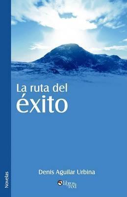 La Ruta Del Exito by Denis Aguilar Urbina