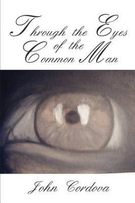 Through the Eyes of the Common Man by John M. Cordova