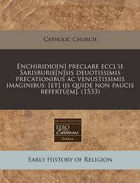 Enchiridio[n] Preclare Eccl'ie Sarisburie[n]sis Deuotissimis Precationibus AC Venustissimis Imaginibus: [Et] Ijs Quide Non Paucis Refertu[m]. (1533) by Catholic Church