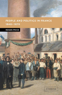 People and Politics in France, 1848-1870 by Roger Price