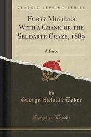 Forty Minutes with a Crank or the Seldarte Craze, 1889 by George Melville Baker