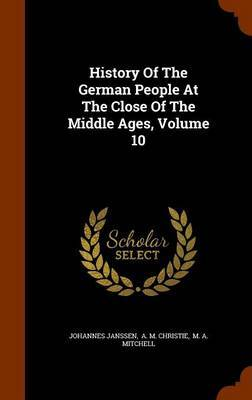 History of the German People at the Close of the Middle Ages, Volume 10 by Johannes Janssen