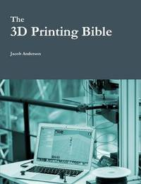 The 3D Printing Bible by Jacob Anderson image