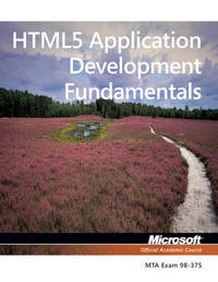 Exam 98-375 HTML5 Application Development Fundamentals by Microsoft Official Academic Course