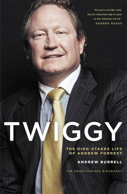 Twiggy: The High-Stakes Life of Andrew Forrest by Andrew Burrell
