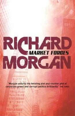 Market Forces by Richard Morgan