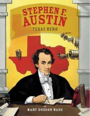 Stephen F. Austin by Mary Dodson Wade image