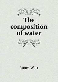 The Composition of Water by James Patrick Muirhead