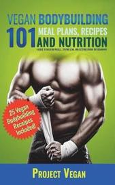 Vegan Bodybuilding 101 - Meal Plans, Recipes and Nutrition by Projectvegan