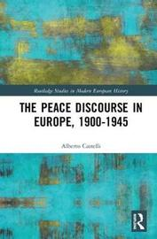 The Peace Discourse in Europe, 1900-1945 by Alberto Castelli image