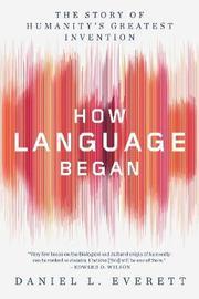 How Language Began by Daniel L Everett