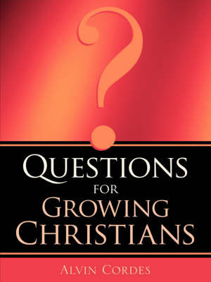 Questions for Growing Christians by Alvin Cordes