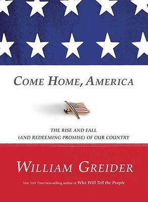 Come Home, America: The Rise and Fall (and Redeeming Promise) of Our Country by William Greider image