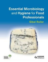 Essential Microbiology and Hygiene for Food Professionals by Sibel Roller