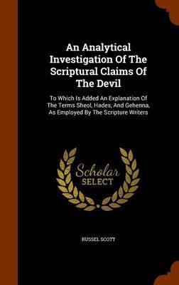 An Analytical Investigation of the Scriptural Claims of the Devil by Russel Scott
