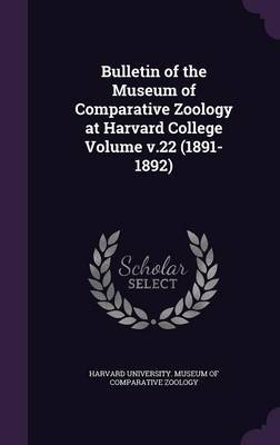 Bulletin of the Museum of Comparative Zoology at Harvard College Volume V.22 (1891-1892)