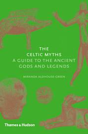 The Celtic Myths by Miranda Aldhouse Green