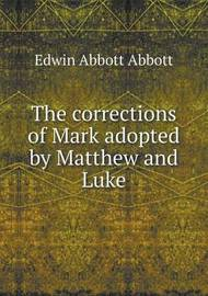 The Corrections of Mark Adopted by Matthew and Luke by Edwin Abbott