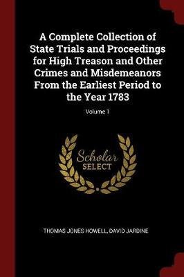 A Complete Collection of State Trials and Proceedings for High Treason and Other Crimes and Misdemeanors from the Earliest Period to the Year 1783; Volume 1 by Thomas Jones Howell image