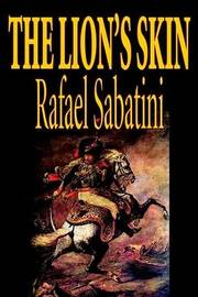 The Lion's Skin by Rafael Sabatini, Fiction by Rafael Sabatini