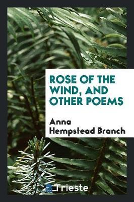 Rose of the Wind, and Other Poems by Anna Hempstead Branch